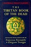 The Tibetan Book of the Dead (Shambala Pocket Classics) (0877736758) by Trungpa, Chogyam