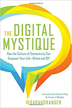 The Digital Mystique: How The Culture Of Connectivity Can Empower Your Life