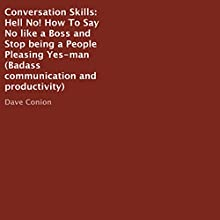 Hell No!: Say No Like a Boss and Stop Being a People Pleasing Yes-Man Audiobook by Dave Conion Narrated by Carl Moore