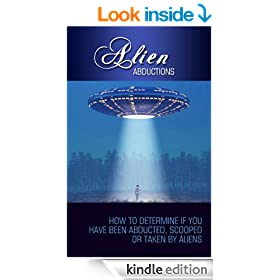 Alien Abductions: How To Determine If You Have Been Abducted, Scooped Or Taken By Aliens