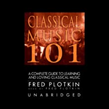 Classical Music 101 Audiobook by Fred Plotkin Narrated by Fred Plotkin