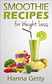 Smoothie Recipes For Weight Loss: The Daily Diet, Cleanse & Green Smoothie Detox Book