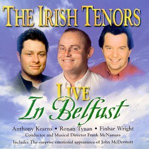 The Irish Tenors Live in Belfast by Irish Tenors, John McDermott, Ronan Tynan, Anthony Kearns and Pete St. John