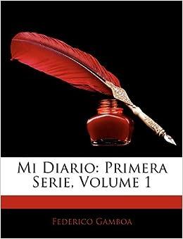 Mi Diario: Primera Serie, Volume 1 (Spanish Edition): Federico Gamboa
