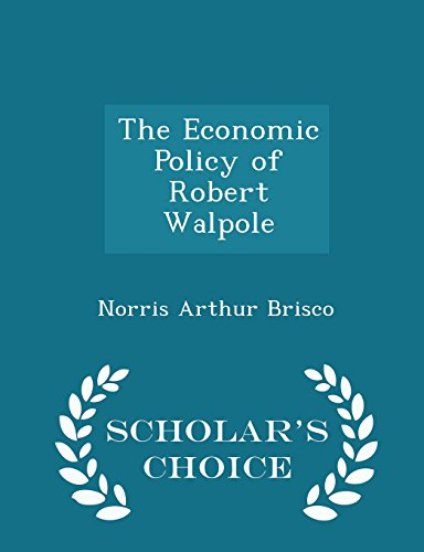 The Economic Policy of Robert Walpole - Scholar's Choice Edition