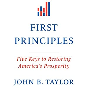 First Principles: Five Keys to Restoring America's Prosperity | [John B. Taylor]