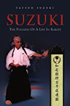 SUZUKI: The Fullness Of A Life In Karate
