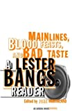 Main Lines, Blood Feasts, and Bad Taste: A Lester Bangs Reader (0375713670) by Lester Bangs