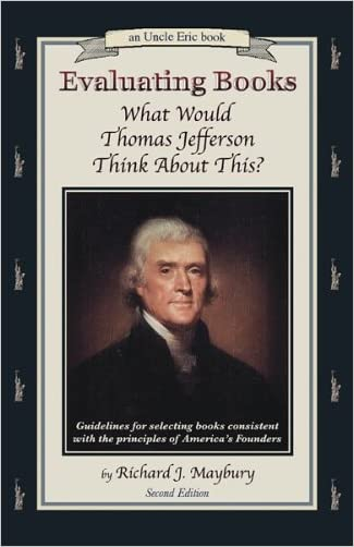 Evaluating Books: What Would Thomas Jefferson Think About This?    Guidelines for Selecting Books Consistent With the Principles of America's Founders (An Uncle Eric Book)