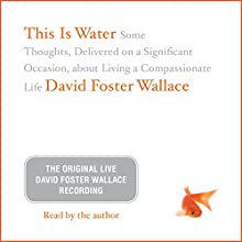 This Is Water: The Original David Foster Wallace Recording Speech by David Foster Wallace