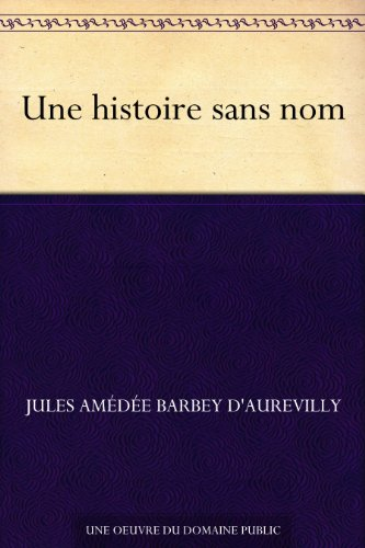 Jules Amédée Barbey d'Aurevilly - Une histoire sans nom