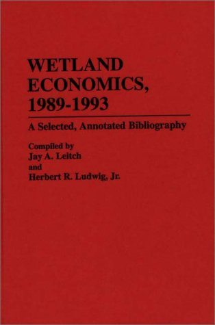 Wetland Economics, 1989-1993: A Selected, Annotated Bibliography (Bibliographies and Indexes in Economics and Economic History)