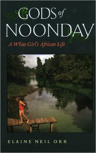 Gods of Noonday: A White Girl's African Life written by Elaine Neil Orr