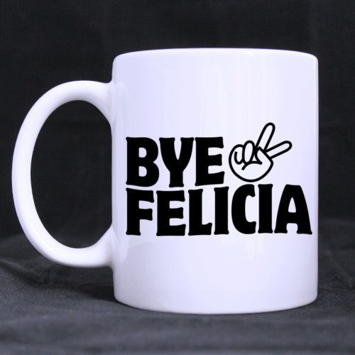 Cool BYE FELICIA Ceramic Coffee White Mug (11 Ounce) Tea Cup - Personalized Gift For Birthday,Christmas And New Year