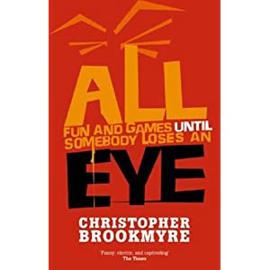 All Fun and Games Until Somebody Loses an Eye  - Christopher Brookmyre