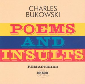 Poems and Insults  - Charles Bukowski