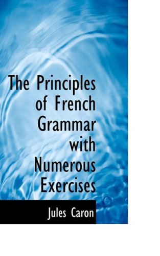 The Principles of French Grammar with Numerous Exercises
