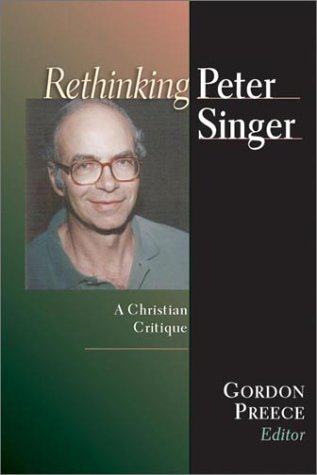 Rethinking Peter Singer: A Christian Critique (Christian Classics Bible Studies)