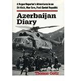 [(Azerbaijan Diary: A Rogue Reporter's Adventures in an Oil-rich, War-torn, Post-Soviet Republic )] [Author: Thomas Goltz] [Aug-1999]