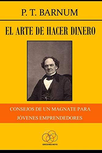 El arte de hacer dinero Consejos de un magnate para jóvenes emprendedores  [Barnum, P. T.] (Tapa Blanda)