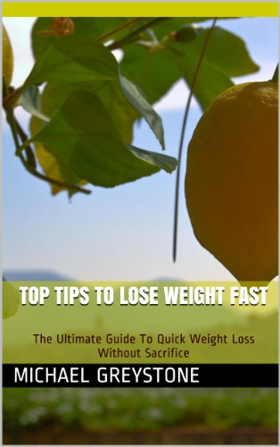 Top Tips To Lose Weight Fast - The Ultimate Guide To Quick Weight Loss Without Sacrifice