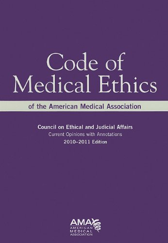 Code Of Medical Ethics Of The American Medical Association 2010-2011: Council on Ethical and Judical Affairs, Current Opinions With Annotations (Code. Ethics: Current Opinions with Annotations)