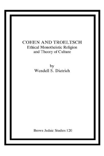 Cohen and Troeltsch: Ethical Monotheistic Religion and Theory of Culture, Wendell, S. Dietrich
