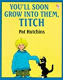 You'll Soon Grow into Them, Titch (Red Fox picture books) (0099207117) by Hutchins, Pat