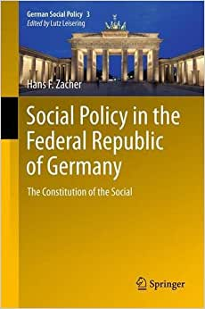 Social Policy In The Federal Republic Of Germany: The Constitution Of The Social (German Social Policy)