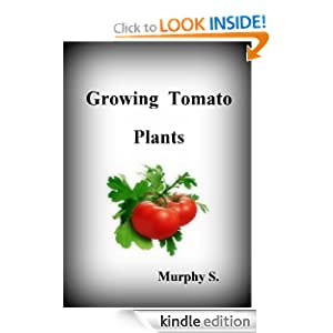 Growing Tomatoes - Growing Tomato Plants, A Useful Guide For The Home Gardener For Great Tasting Tomatoes