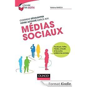 Comment d�velopper votre activit� gr�ce aux m�dias sociaux - Facebook, Twitter, Viadeo, LinkedIn et : Facebook, Twitter, Viadeo, LinkedIn et les autres plateformes sociales (J'ouvre ma boite)