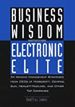 Business Wisdom of the Electronic Elite: 34 Winning Management Strategies from C EOs at Microsoft,: COMPAQ, Sun, Hewlett-Packard, and Other Top Companies