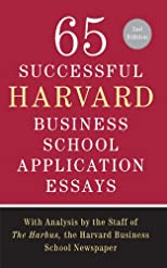 65 Successful Harvard Business School Application Essays, 2nd Edition: With Analysis by the Staff of the Harbus, The Harvard Business School Newspaper