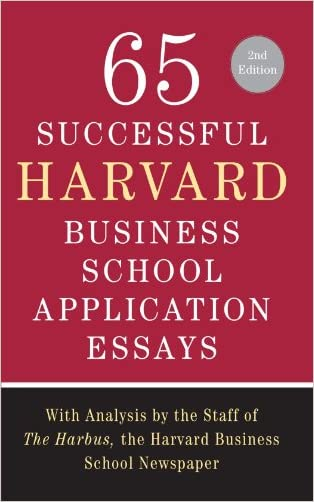 65 Successful Harvard Business School Application Essays, Second Edition: With Analysis by the Staff of The Harbus, the Harvard Business School Newspaper written by Lauren Sullivan