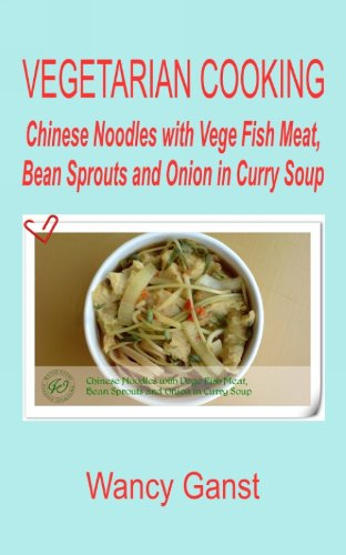 Vegetarian Cooking: Chinese Noodles With Vege Fish Meat, Bean Sprouts And Onion In Curry Soup (Vegetarian Cooking - Vege Seafood Book 81) front-970218
