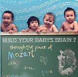 Build your babys brain through the power of Mozart: Brain 2