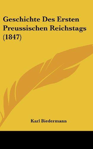 Geschichte Des Ersten Preussischen Reichstags (1847)
