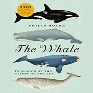 The Whale: In Search of the Giants of the Sea | [Philip Hoare]