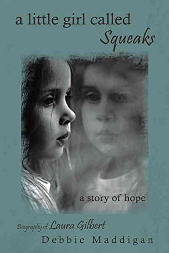 a-little-girl-called-squeaks-a-story-of-hope-by-debbie-maddigan-published-may-2011