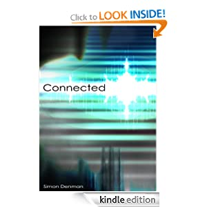 Free Kindle Book: CONNECTED, by Simon Denman. Publication Date: June 7, 2012