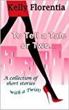 To Tell a Tale or Two: A Collection of Short Stories with a ...
