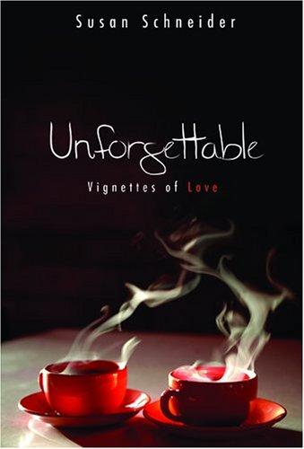Unforgettable: Vignettes of Love, SUSAN SCHNEIDER