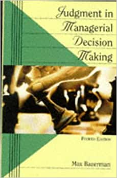 judgment in managerial decision making by max bazerman Max bazerman is the codirector of the center for public leadership at the harvard kennedy school and judgment in managerial decision making with don a moore.