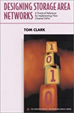 Designing Storage Area Networks A Practical Reference for Implementing Fibre Channel by Tom Clark