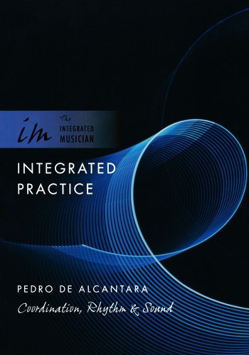 Integrated Practice: Coordination, Rhythm & Sound (The Integrated Musician)