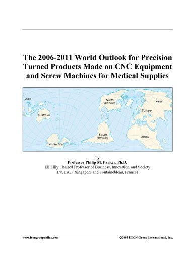 The 2006-2011 World Outlook for Precision Turned Products Made on CNC Equipment and Screw Machines for Medical Supplies