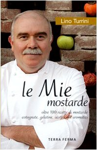 le-mie-mostarde-oltre-100-ricette-di-mostarde-cotognate-gelatine-aceti-e-olii-aromatici