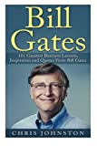 Bill Gates: 101 Greatest Business Lessons, Inspiration and Quotes From Bill Gates