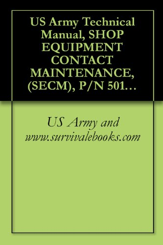 Us Army Technical Manual, Shop Equipment Contact Maintenance, (Secm), P/N 50154-001, Nsn 4940-01-442-2734, Mounted On High Mobility Multi Purpose Wheeled ... Model # M1097A2, Tm 1-4940-355-12&P, 2003