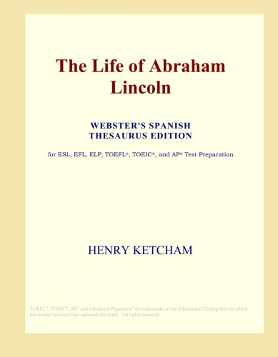 The Life of Abraham Lincoln (Webster's Spanish Thesaurus Edition)
